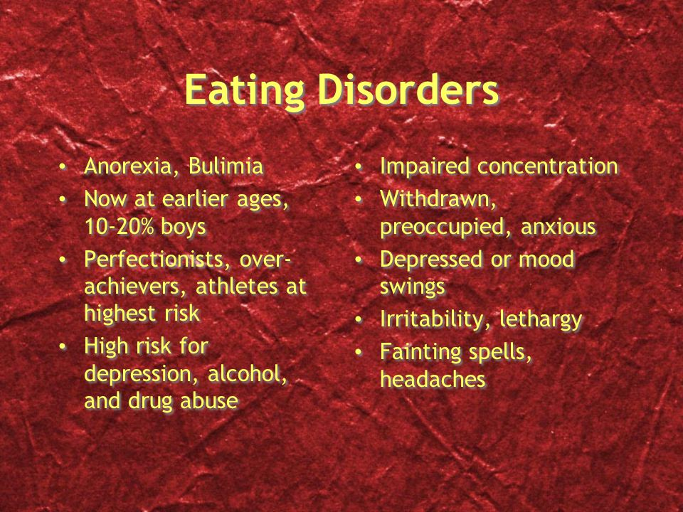 Eating Disorders Anorexia, Bulimia Now at earlier ages, 10-20% boys