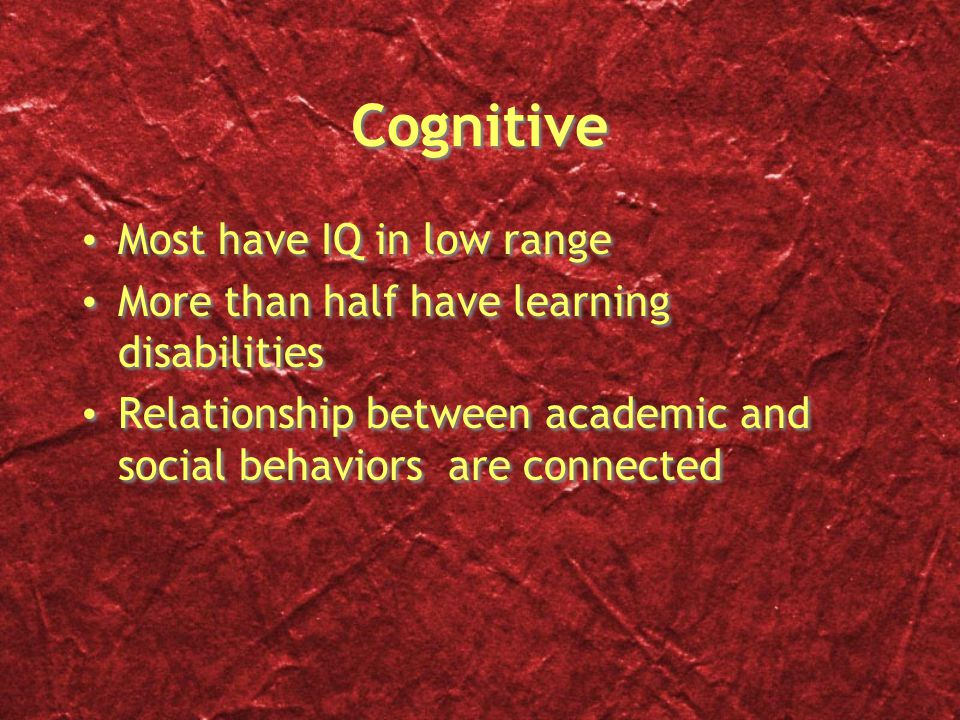 Cognitive Most have IQ in low range