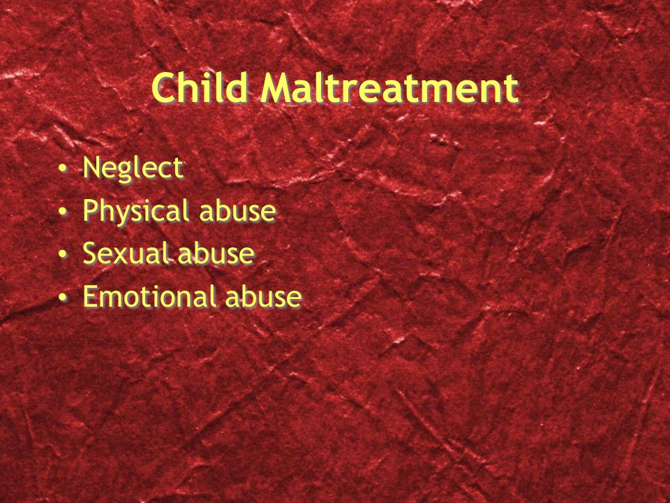 Child Maltreatment Neglect Physical abuse Sexual abuse Emotional abuse