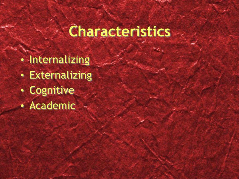 Characteristics Internalizing Externalizing Cognitive Academic