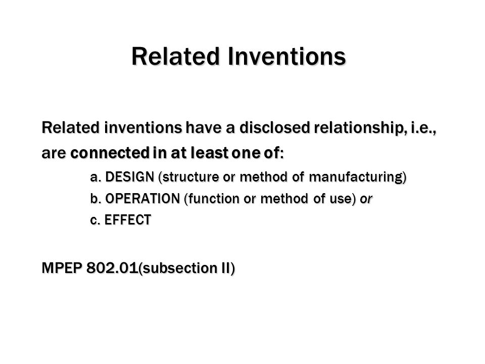 Related Inventions Related inventions have a disclosed relationship, i.e., are connected in at least one of: