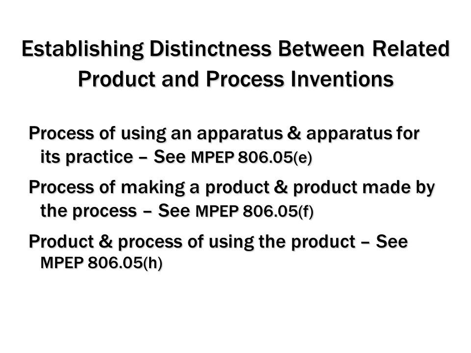 Establishing Distinctness Between Related Product and Process Inventions