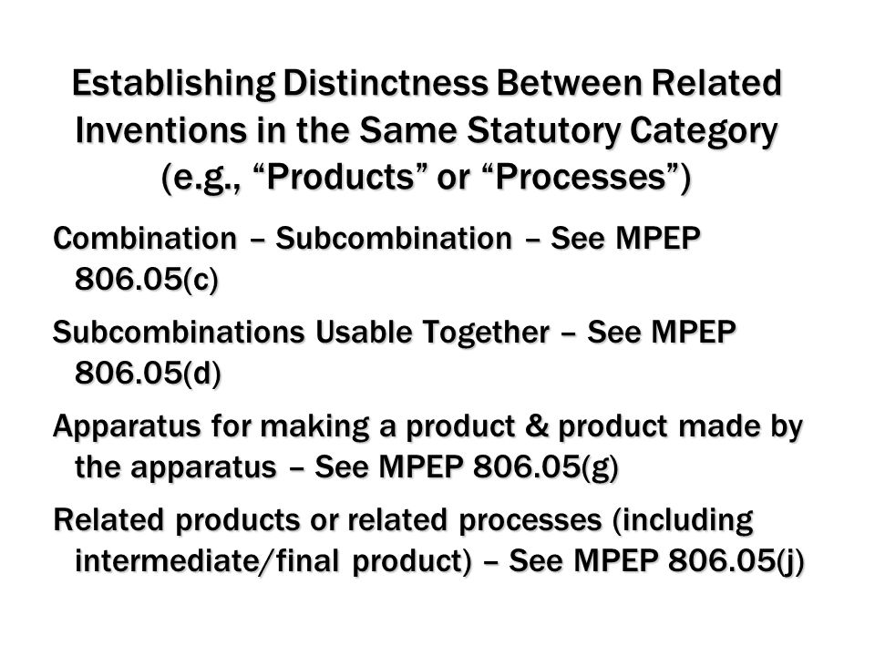 Establishing Distinctness Between Related Inventions in the Same Statutory Category (e.g., Products or Processes )