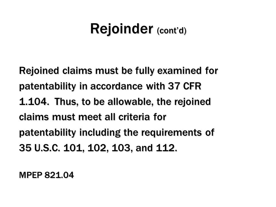 Rejoinder (cont'd) Rejoined claims must be fully examined for