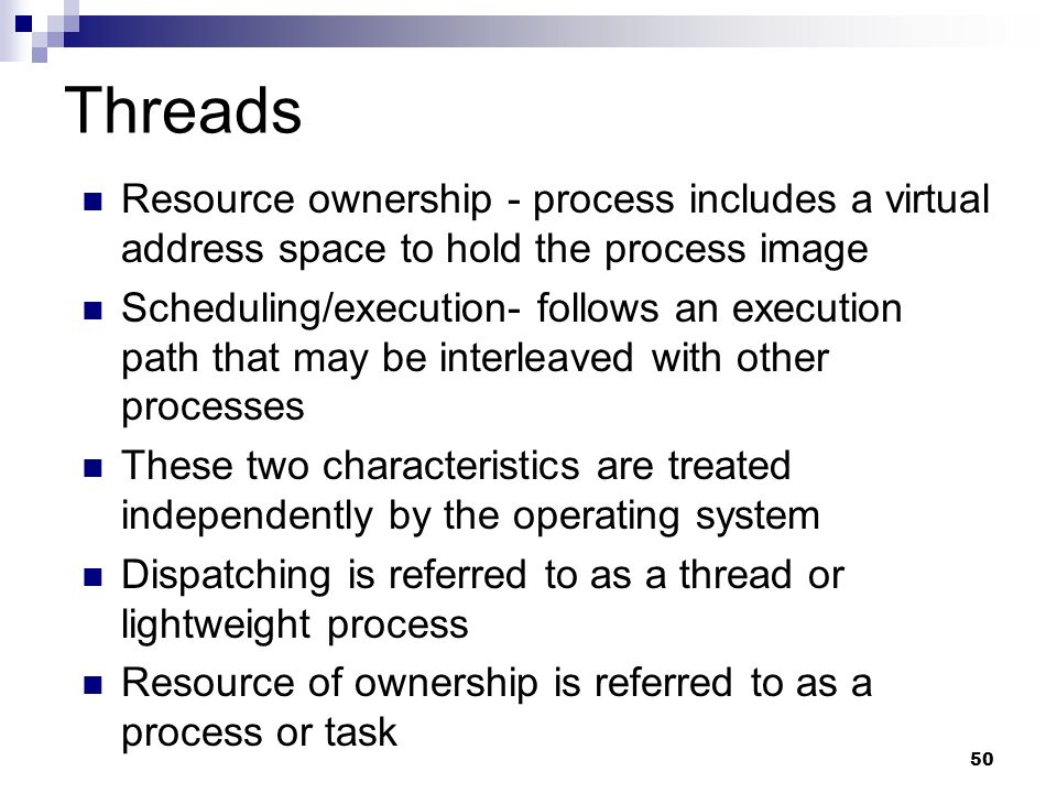 Threads Resource ownership - process includes a virtual address space to hold the process image.