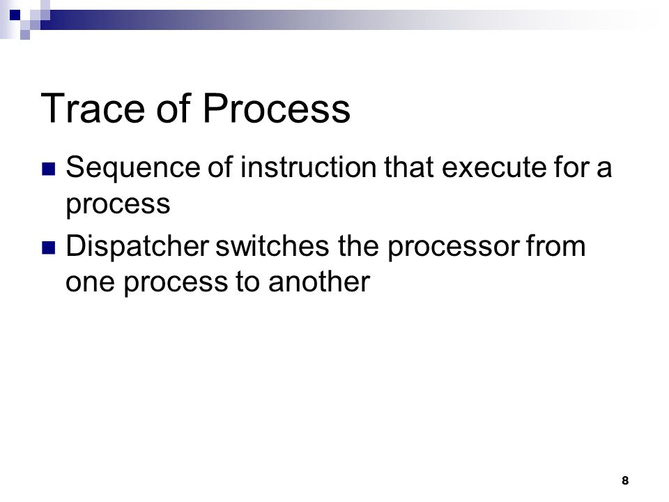 Trace of Process Sequence of instruction that execute for a process