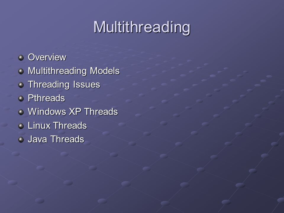 Multithreading Overview Multithreading Models Threading Issues