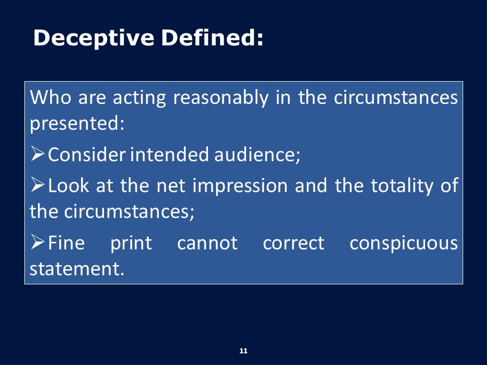 Deceptive Defined: Who are acting reasonably in the circumstances presented: Consider intended audience;