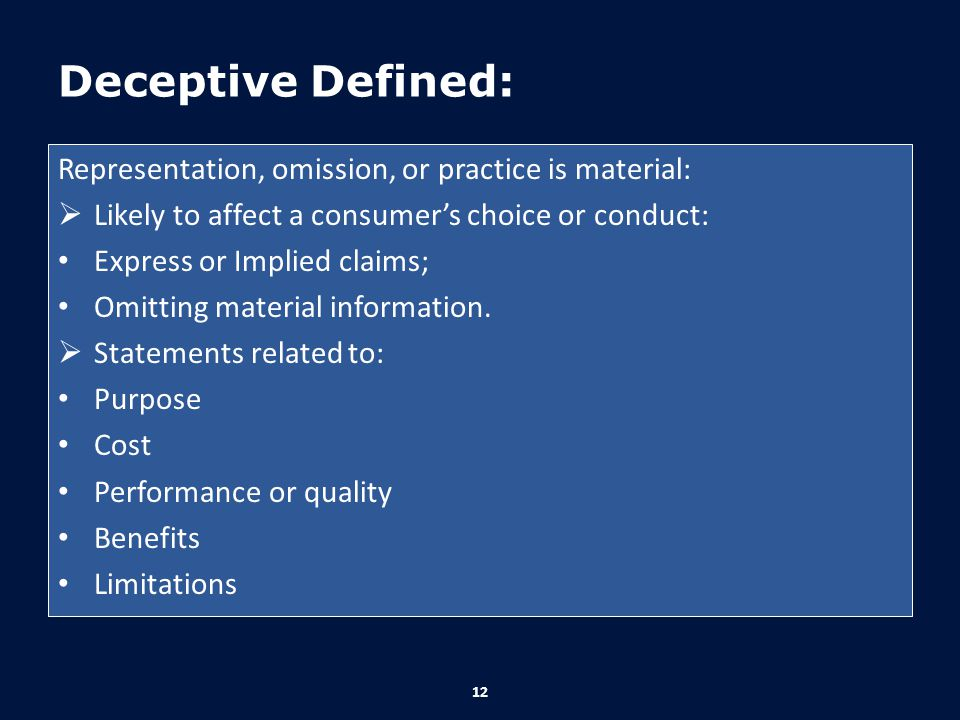 Deceptive Defined: Representation, omission, or practice is material: