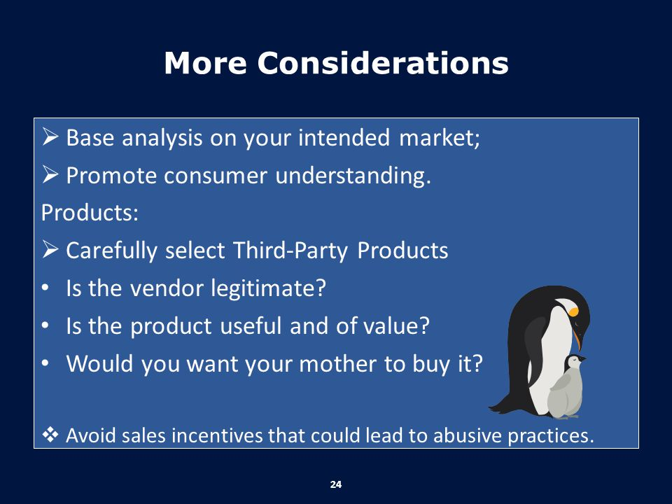 More Considerations Base analysis on your intended market;