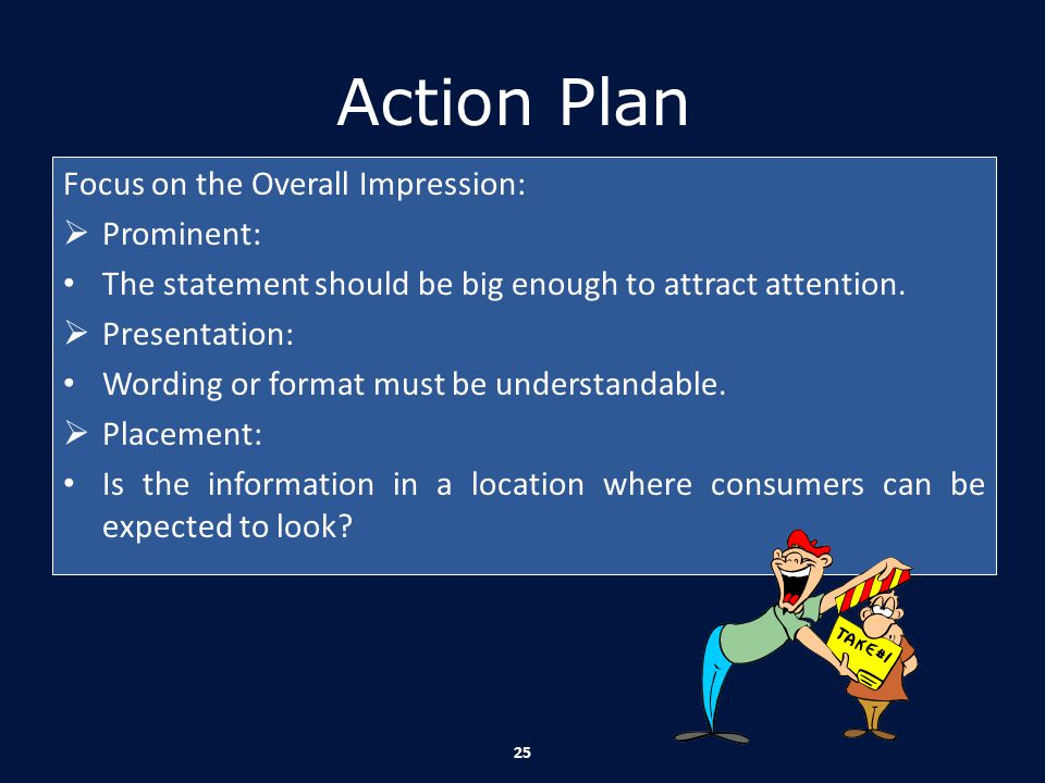 Action Plan Focus on the Overall Impression: Prominent: