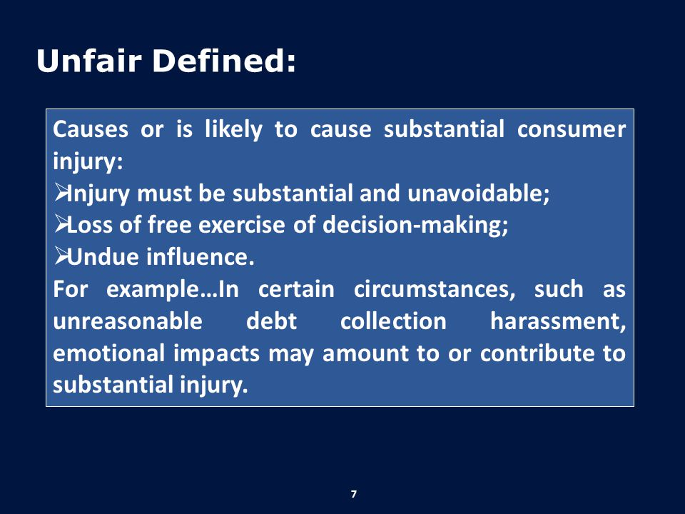 Unfair Defined: Causes or is likely to cause substantial consumer injury: Injury must be substantial and unavoidable;