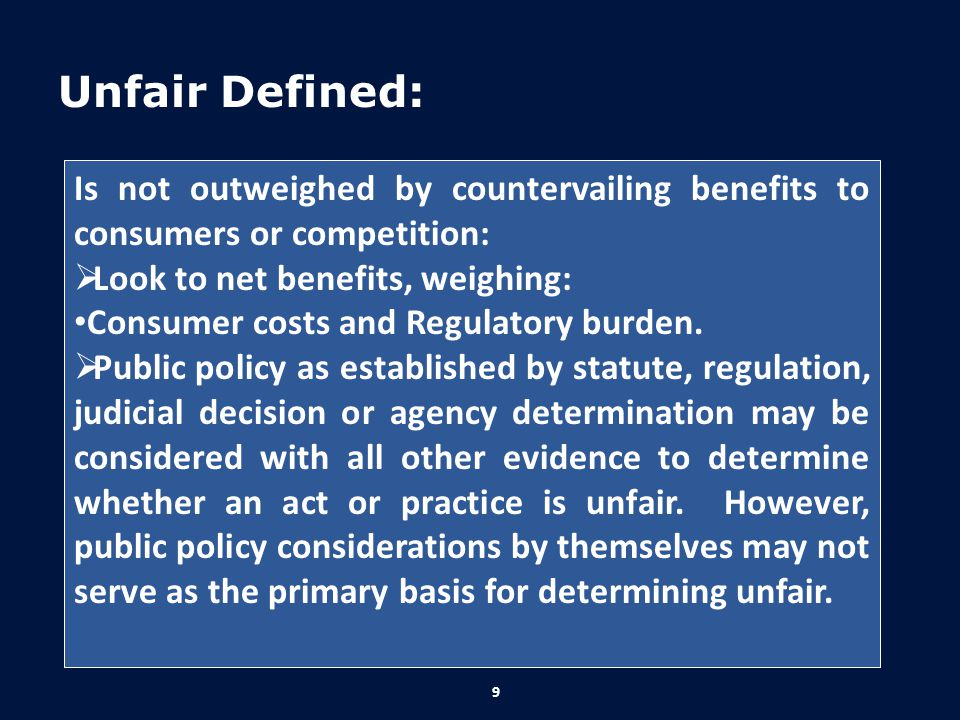 Unfair Defined: Is not outweighed by countervailing benefits to consumers or competition: Look to net benefits, weighing: