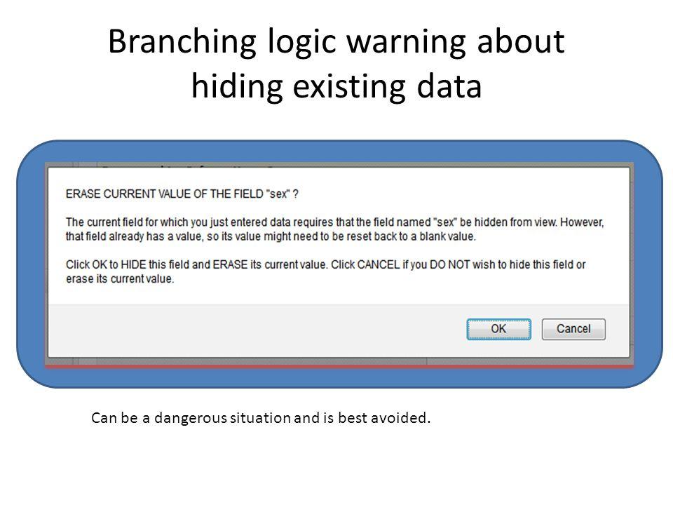 Branching logic warning about hiding existing data