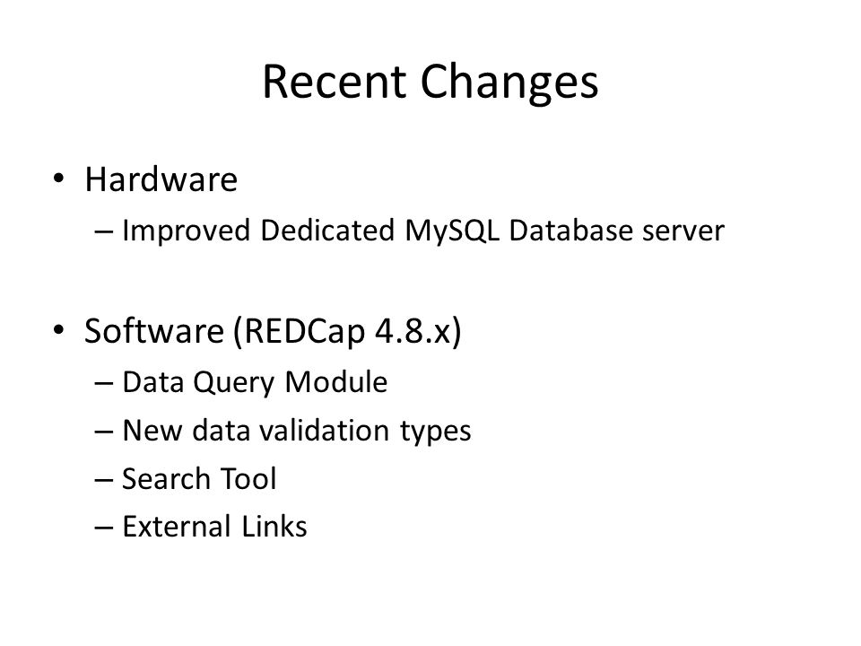 Recent Changes Hardware Software (REDCap 4.8.x)