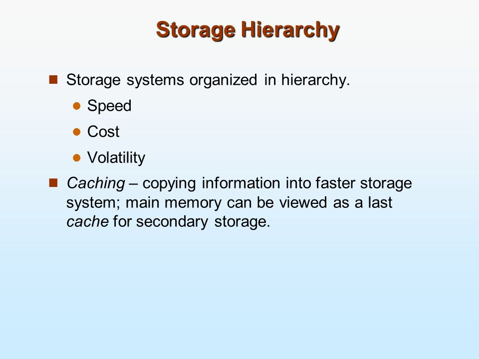 Storage Hierarchy Storage systems organized in hierarchy. Speed Cost