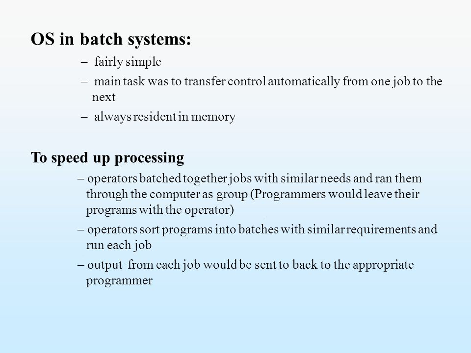 OS in batch systems: To speed up processing – fairly simple