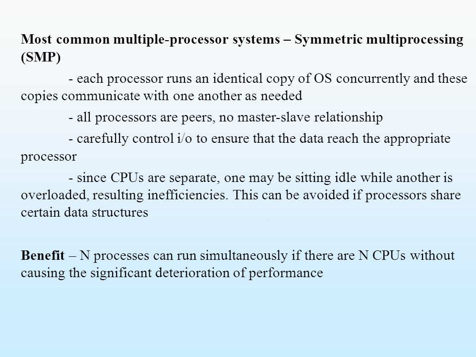 Most common multiple-processor systems – Symmetric multiprocessing (SMP)