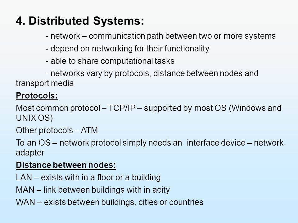 4. Distributed Systems: - network – communication path between two or more systems. - depend on networking for their functionality.