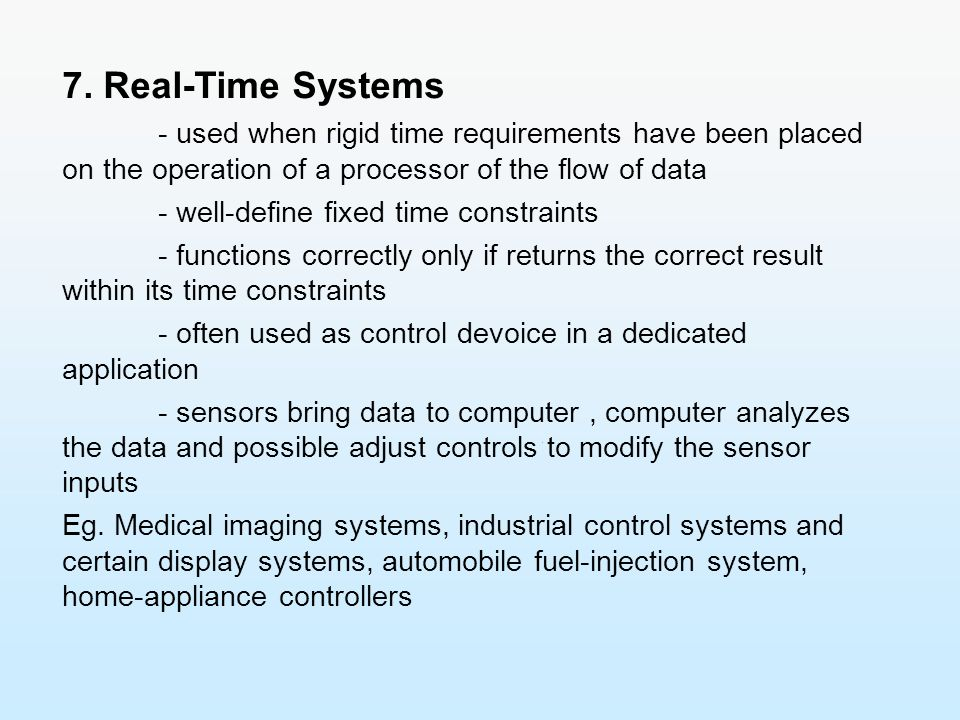 7. Real-Time Systems - well-define fixed time constraints