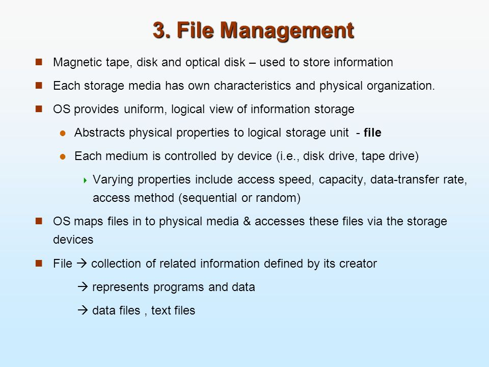 3. File Management Magnetic tape, disk and optical disk – used to store information.
