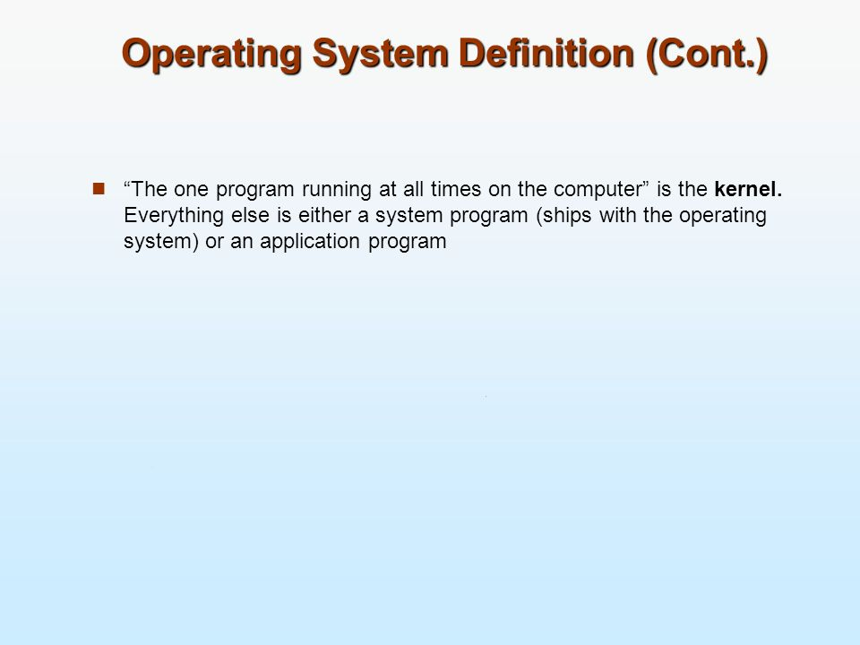 Operating System Definition (Cont.)
