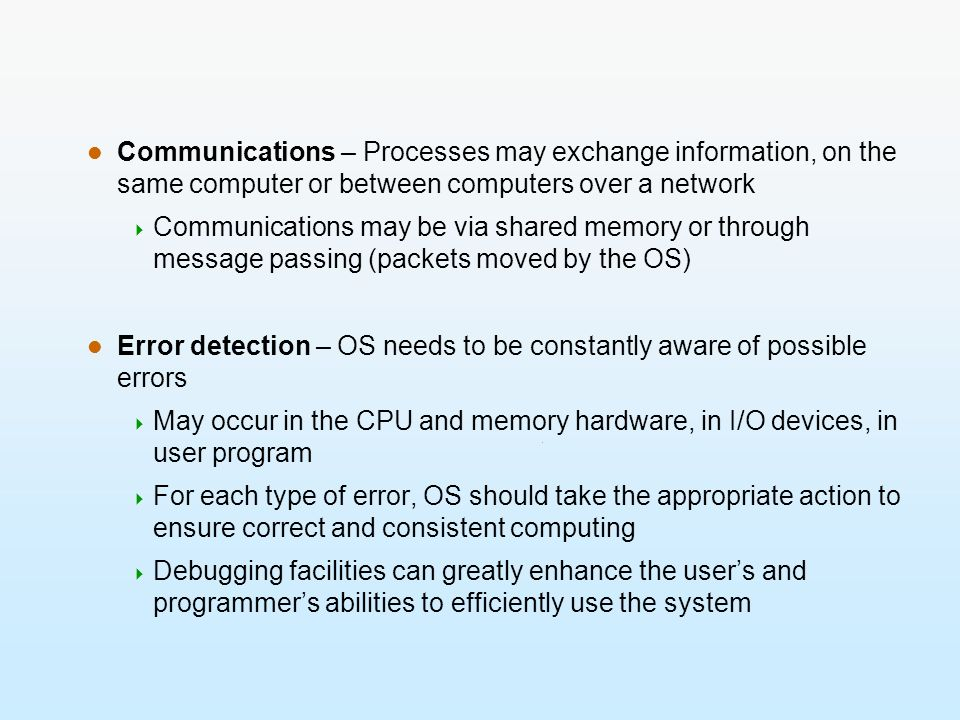 Communications – Processes may exchange information, on the same computer or between computers over a network