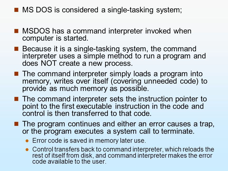 MS DOS is considered a single-tasking system;