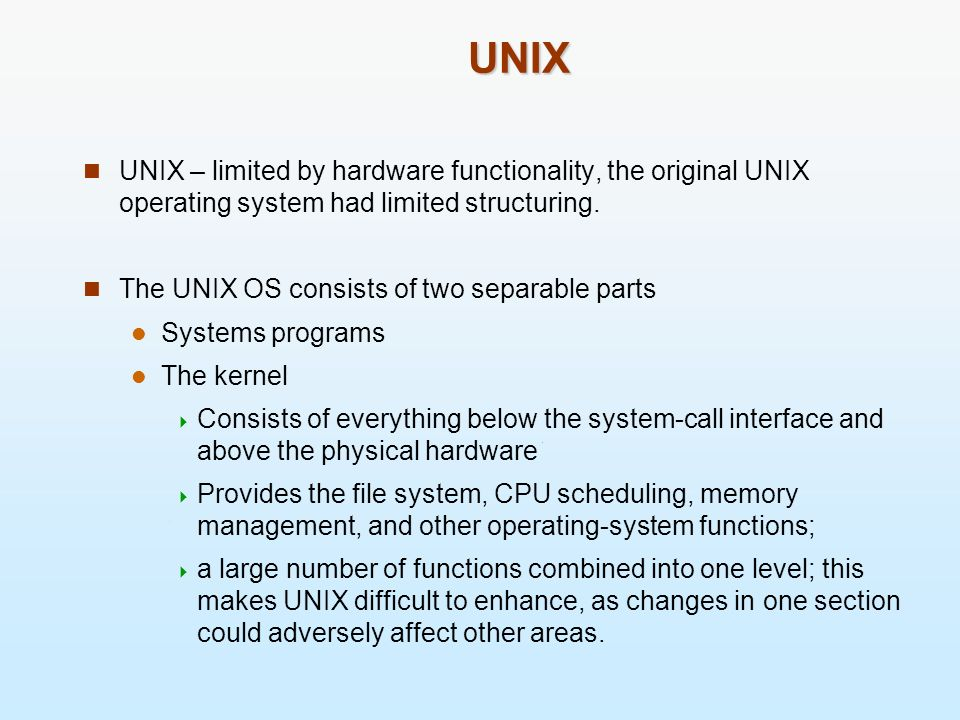 UNIX UNIX – limited by hardware functionality, the original UNIX operating system had limited structuring.