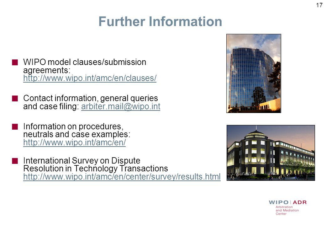 Further Information WIPO model clauses/submission agreements: http://www.wipo.int/amc/en/clauses/