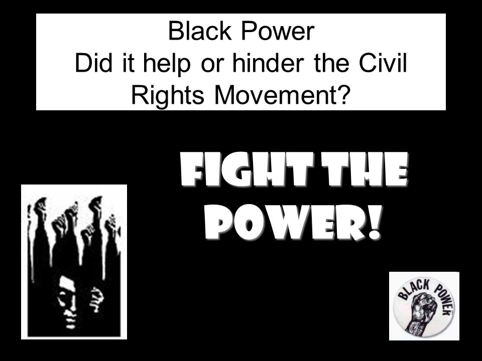 Black Power Did it help or hinder the Civil Rights Movement