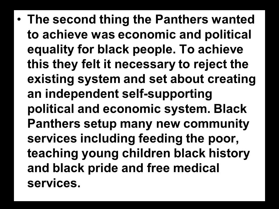 The second thing the Panthers wanted to achieve was economic and political equality for black people.