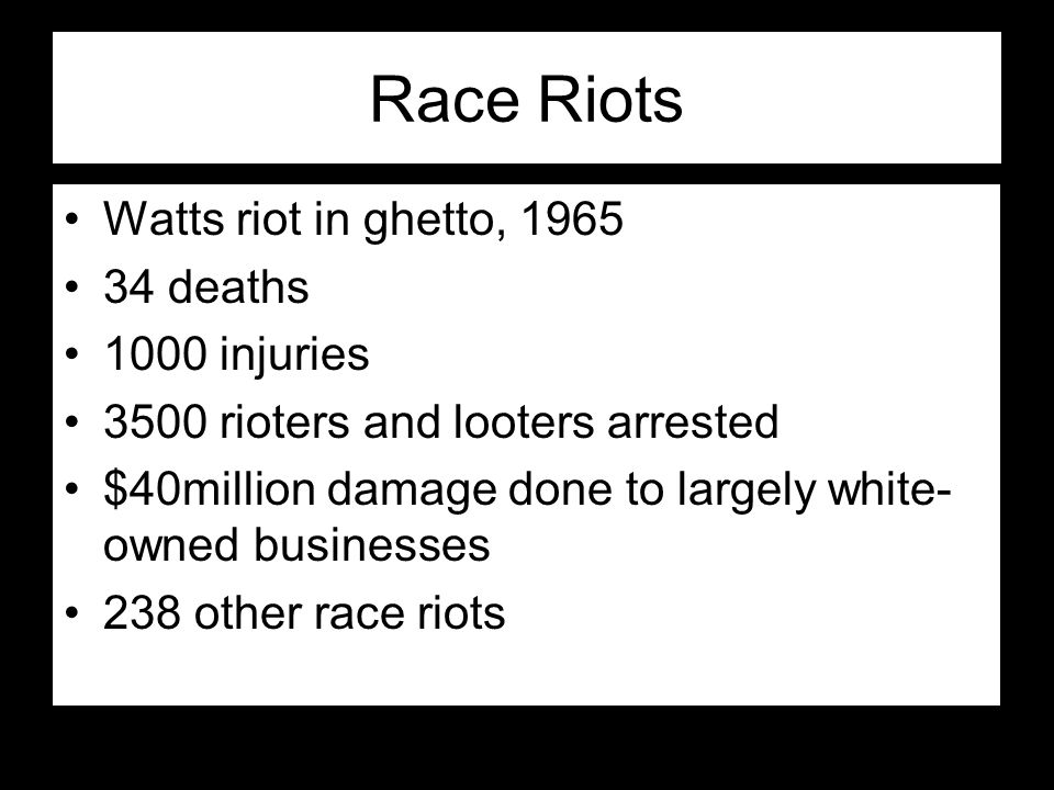 Race Riots Watts riot in ghetto, 1965 34 deaths 1000 injuries