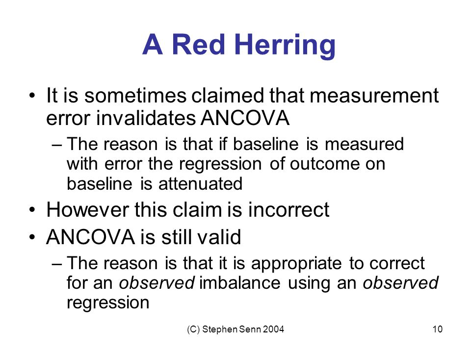 A Red Herring It is sometimes claimed that measurement error invalidates ANCOVA.