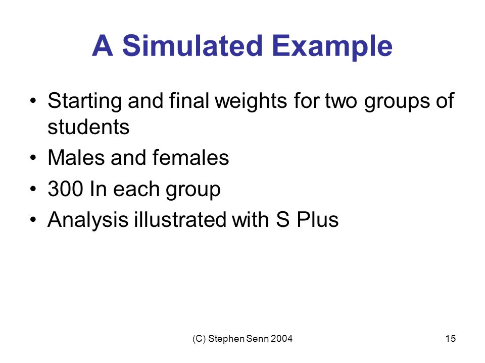 A Simulated Example Starting and final weights for two groups of students. Males and females. 300 In each group.
