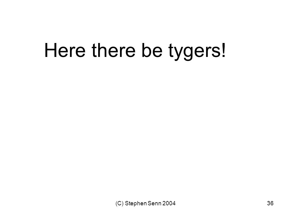 Here there be tygers! (C) Stephen Senn 2004