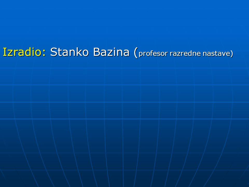 Izradio: Stanko Bazina (profesor razredne nastave)