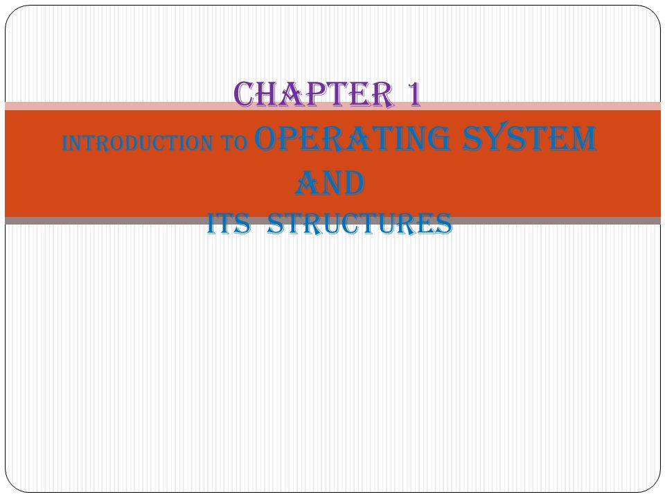 Chapter 1 Introduction to OPERATING SYSTEM and Its structures