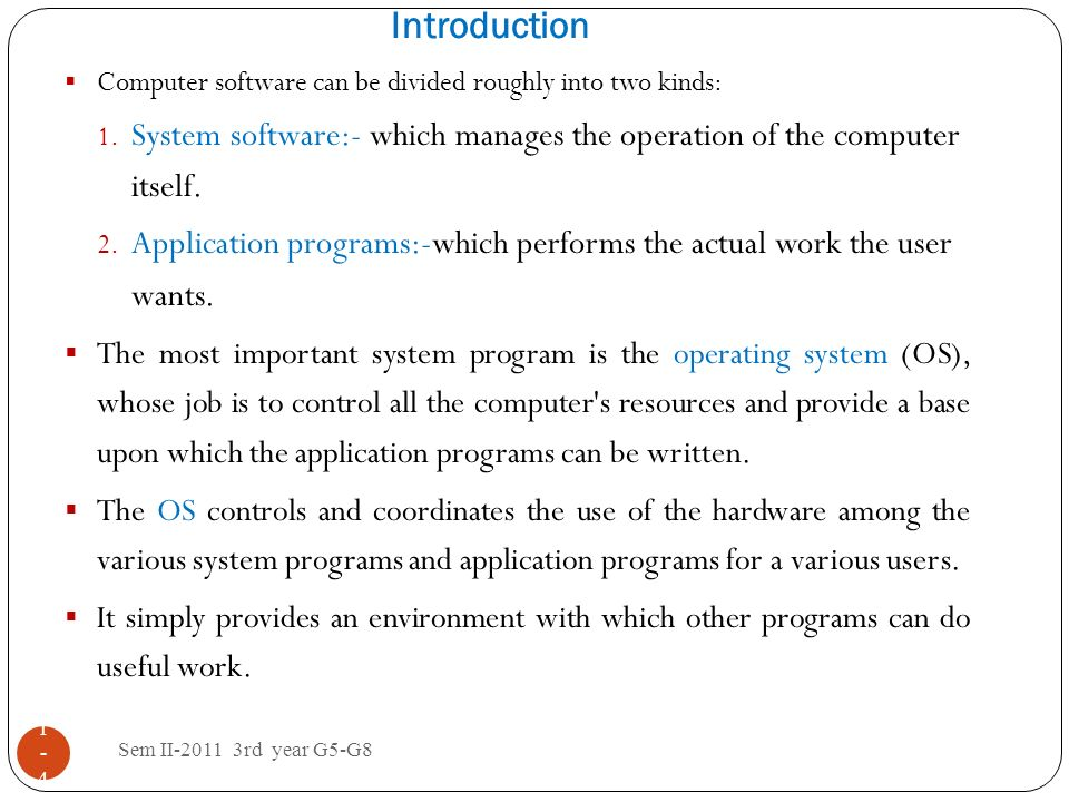 Introduction Computer software can be divided roughly into two kinds: System software:- which manages the operation of the computer itself.