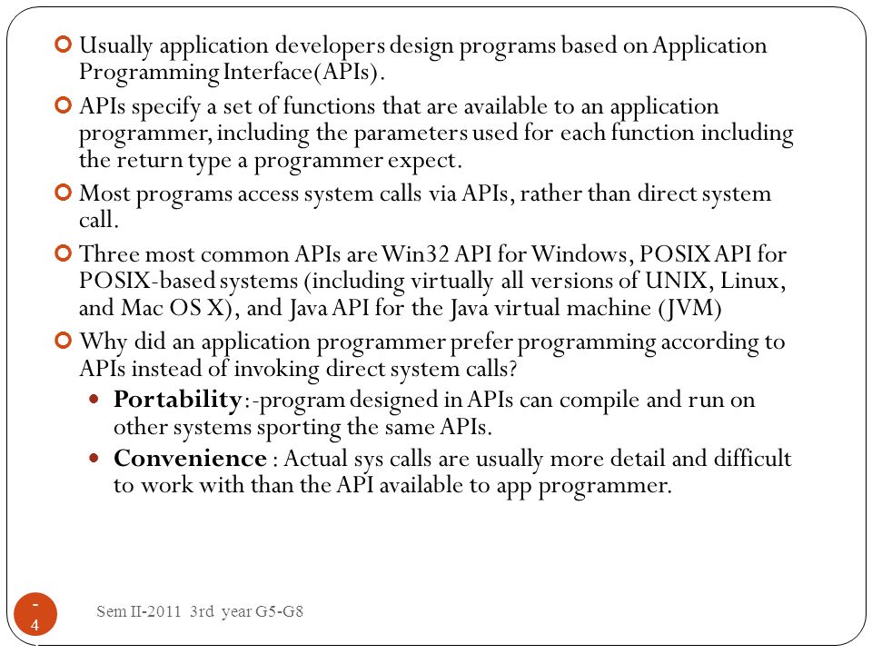 Usually application developers design programs based on Application Programming Interface(APIs).