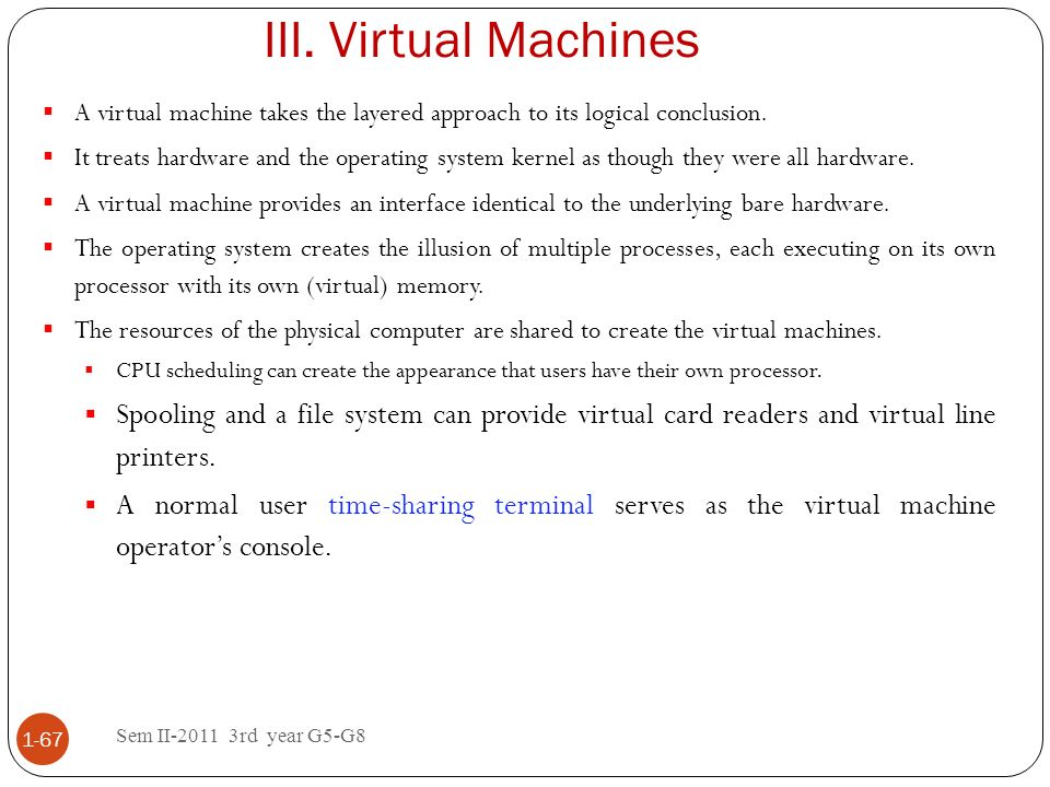 Virtual Machines A virtual machine takes the layered approach to its logical conclusion.