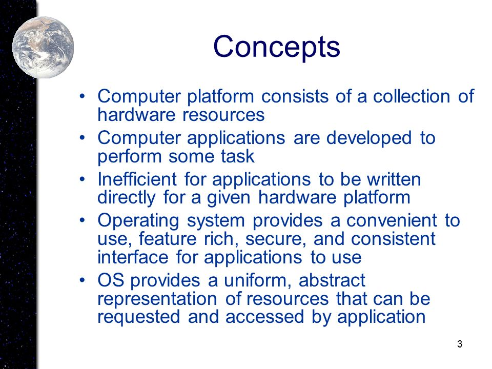 Concepts Computer platform consists of a collection of hardware resources. Computer applications are developed to perform some task.