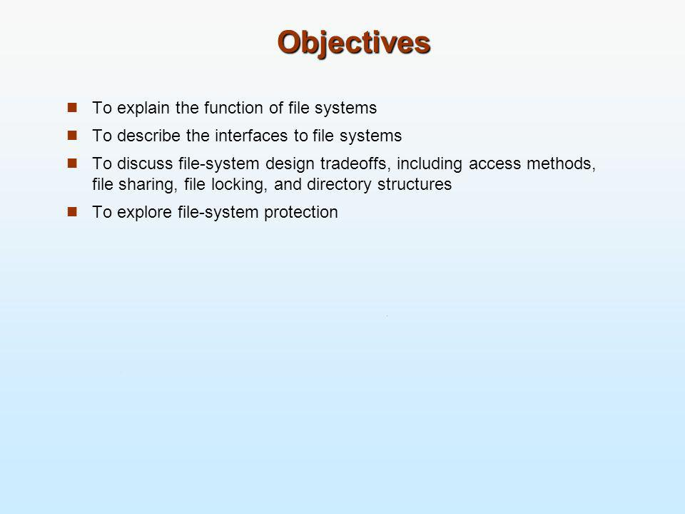 Objectives To explain the function of file systems