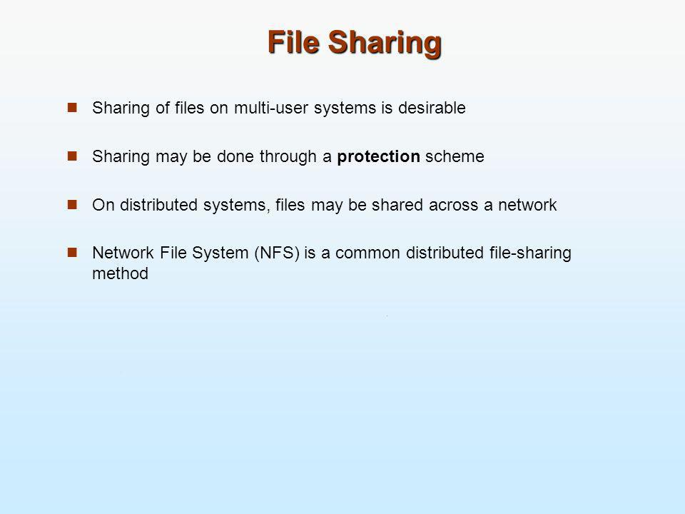 File Sharing Sharing of files on multi-user systems is desirable
