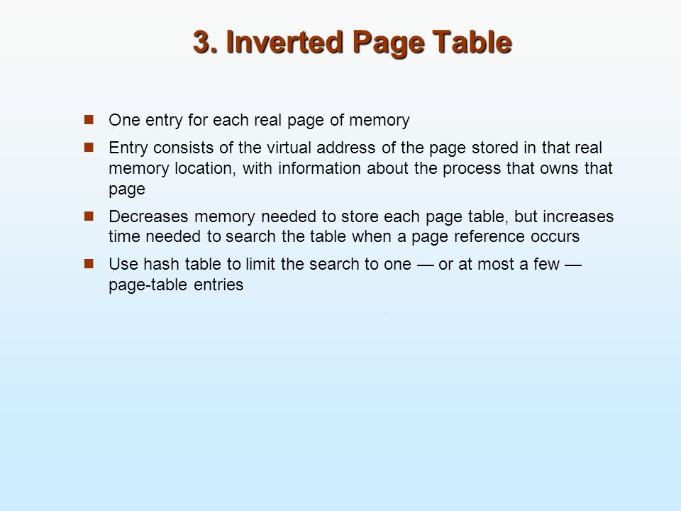3. Inverted Page Table One entry for each real page of memory