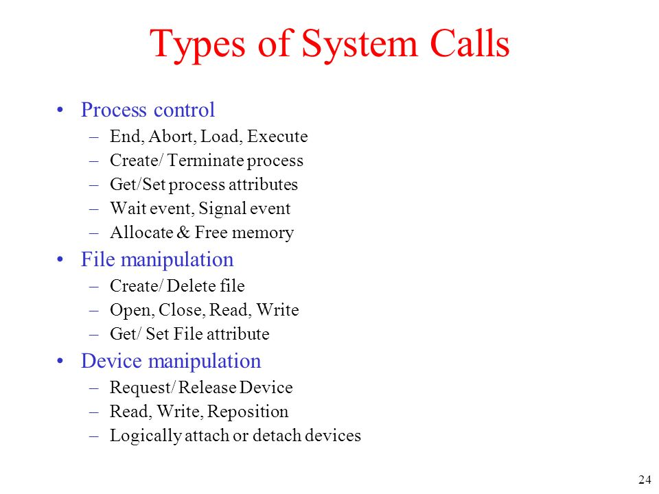 Types of System Calls Process control File manipulation