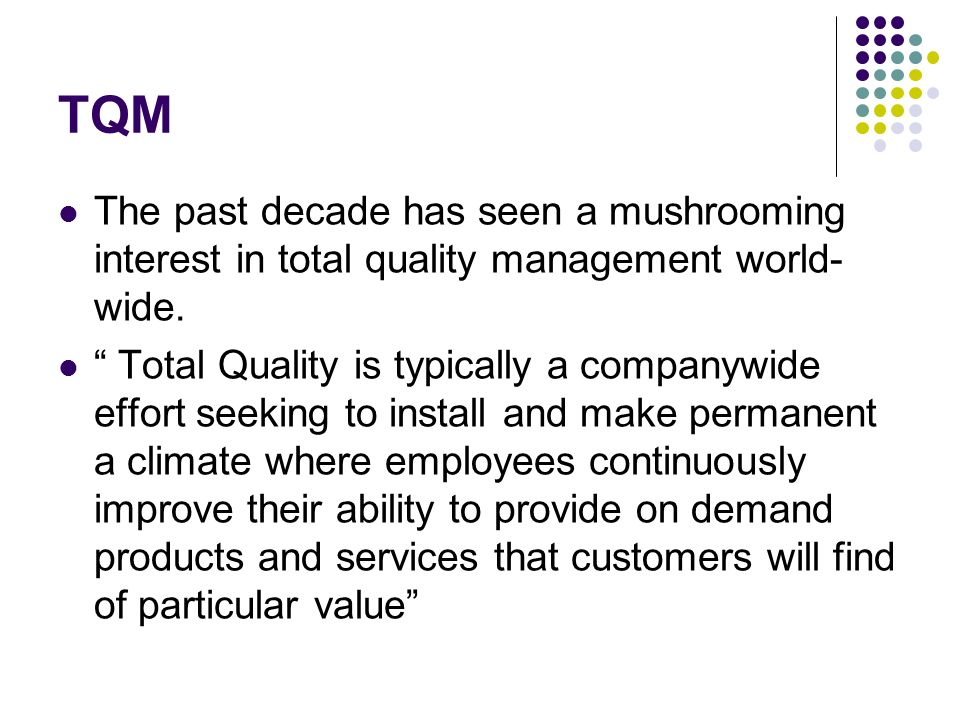TQM The past decade has seen a mushrooming interest in total quality management world-wide.