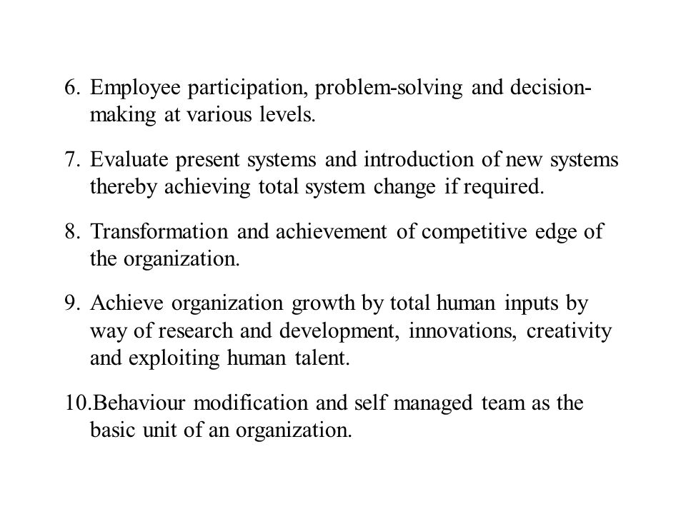 Employee participation, problem-solving and decision- making at various levels.