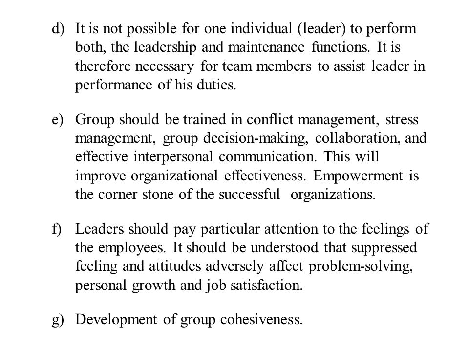 It is not possible for one individual (leader) to perform both, the leadership and maintenance functions. It is therefore necessary for team members to assist leader in performance of his duties.