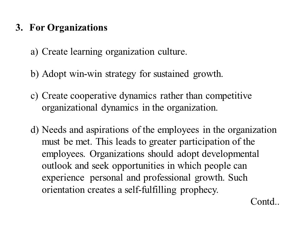 For Organizations Create learning organization culture. Adopt win-win strategy for sustained growth.